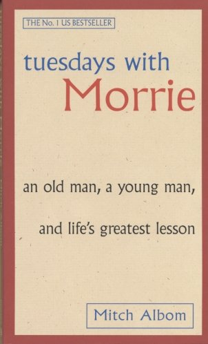 Tuesdays With Morrie: An old man, a young man, and life's greatest lesson Image