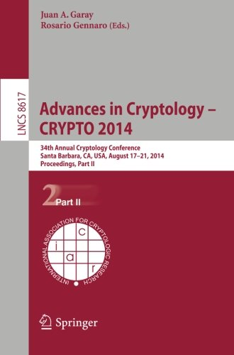Advances In Cryptology -- Crypto 2014: 34Th Annual Cryptology Conference, Santa Barbara, Ca, Usa, August 17-21, 2014, Proceedings, Part Ii (Lecture Notes In Computer Science / Security And Cryptology)
