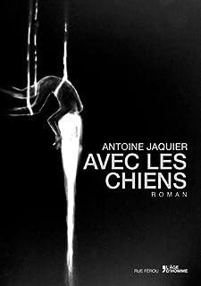 Avec les chiens : roman, Jaquier, Antoine