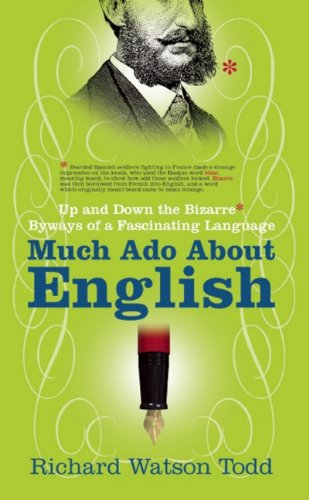 Much Ado about English: Up and Down the Bizarre Byways of a Fascinating Language