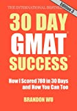 img - for 30 Day GMAT Success, Edition 3: How I Scored 780 on the GMAT in 30 Days and How You Can Too! book / textbook / text book