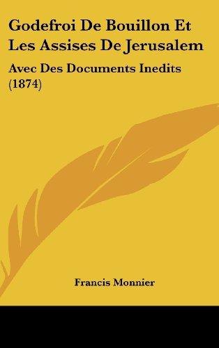 Godefroi de Bouillon Et Les Assises de Jerusalem: Avec Des Documents Inedits (1874)