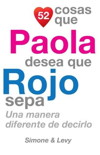 52 Cosas Que Paola Desea Que Rojo Sepa: Una Manera Diferente de Decirlo  [Leyva, J. L. - Simone - Levy] (Tapa Blanda)