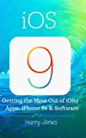 iOS9: Getting the Most Out of iOS9 – Apps, iPhone 6s & Software Front Cover