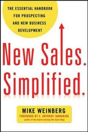 New Sales. Simplified: The Essential Handbook for Prospecting and New Business Development