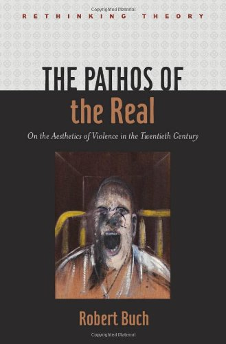 The Pathos of the Real: On the Aesthetics of Violence in the Twentieth Century (Rethinking Theory)