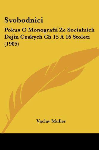 Svobodnici: Pokus O Monografii Ze Socialnich Dejin Ceskych Ch 15 a 16 Stoleti (1905)