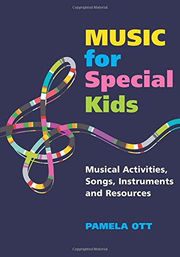 Music for Special Kids: Musical Activities, Songs, Instruments and Resources