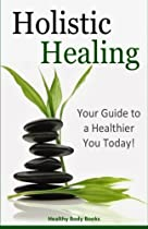 Holistic Healing: Your Guide to a Healthier You!