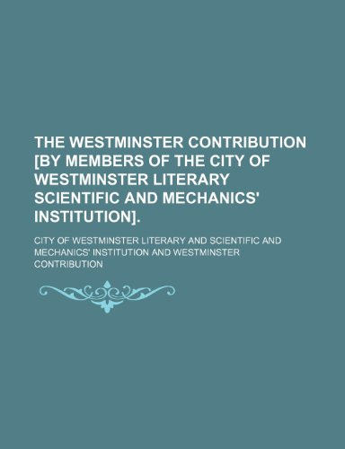 The Westminster Contribution [By Members of the City of Westminster Literary Scientific and Mechanics' Institution].