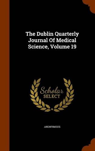 The Dublin Quarterly Journal Of Medical Science, Volume 19