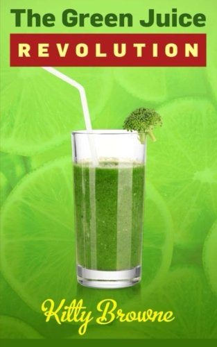 The Green Juice Revolution by Kitty Browne