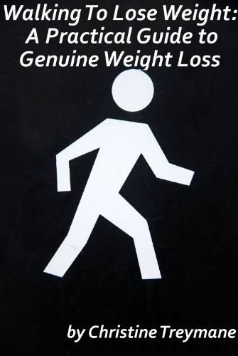 Walking To Lose Weight: A Practical Guide to Genuine Weight Loss