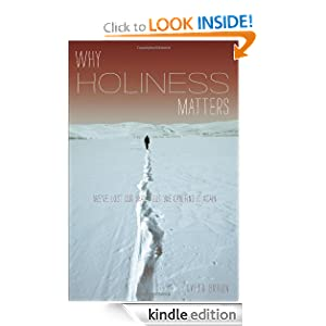 Why Holiness Matters: We've Lost Our Way--But We Can Find it Again