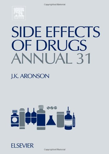 Side Effects Of Drugs Annual, Volume 31: A Worldwide Yearly Survey Of New Data And Trends In Adverse Drug Reactions