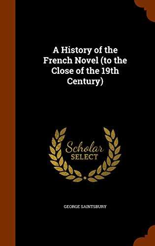 A History of the French Novel (to the Close of the 19th Century)