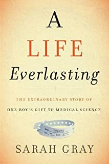 Book Cover: A Life Everlasting: The Extraordinary Story of One Boy's Gift to Medical Science
