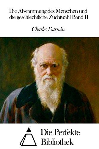 Charles Darwin - Die Abstammung des Menschen und die geschlechtliche Zuchtwahl Band II
