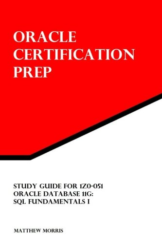 Study Guide for 1Z0-051: Oracle Database 11g: SQL Fundamentals I: Oracle Certification Prep