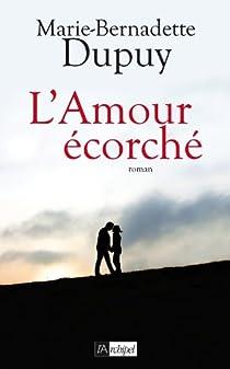 L'amour écorché (Passionnément) par Dupuy