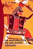 La naturaleza de los mitos griegos / The Nature of Greek Myths (Spanish Edition) (8449312116) by Kirk, G. S.