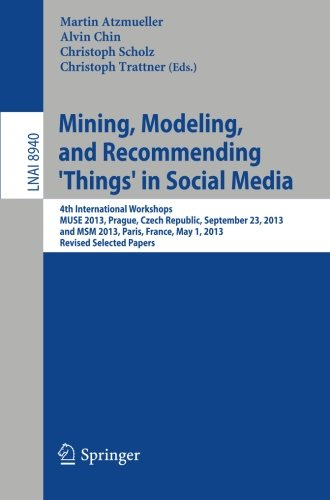 Mining, Modeling, and Recommending 'Things' in Social Media: 4th International Workshops, MUSE 2013, Prague, Czech Repub