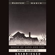 House of Sand and Fog (       UNABRIDGED) by Andre Dubus III Narrated by Andre Dubus III, Fontaine Dollas Dubus