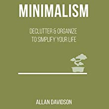 Minimalism: Declutter & Organize to Simplify your Life Audiobook by Allan Davidson Narrated by John Fiore