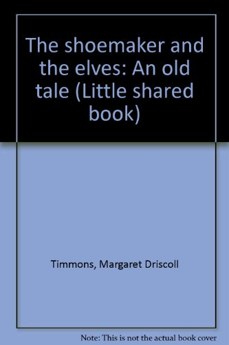 The shoemaker and the elves: An old tale (Little shared book)
