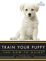 Train Your Puppy: The How-To Guide