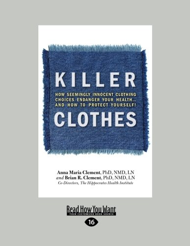 Killer Clothes: How Seemingly Innocent Clothing Choices Endanger Your Health ... and How to Protect Yourself! (Large Print 16pt)