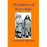 The Essence of Kriya Yoga ~ Paramahansa Yogananda