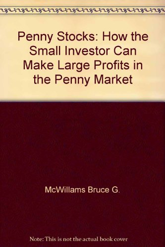 Penny stocks: How the small investor can make large profits in the penny market, McWilliams, Bruce G