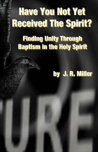 Have You Not Yet Received The Spirit?: Finding Unity Through The Baptism In The Holy Spirit