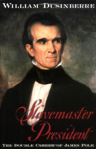 Slavemaster President: The Double Career of James Polk