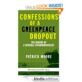 Confessions of a Greenpeace Dropout: The Making of a Sensible Environmentalist