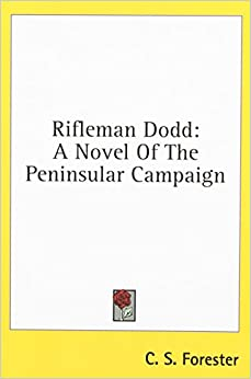 rifleman dodd Rifleman dodd by c s forester published by the nautical & aviation publishing co, baltimore, md 151 pages $1615 mca members $1795 non-members stock #76fascinating novel which tells of the peninsula war (1808.