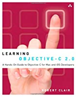 Learning Objective-C 2.0: A Hands-On Guide to Objective-C for Mac and iOS Developers ebook download