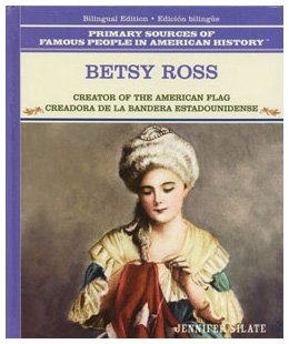 Betsy Ross/Betsy Ross: Creator of the American Flag/Creadora De LA Bandera Estadounidense (Primary Sources of Famous People in American History)