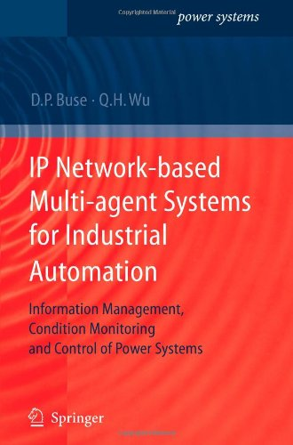 IP Network-based Multi-agent Systems for Industrial Automation: Information Management, Condition Monitoring and Control of Power Systems
