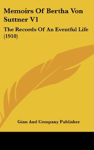 Memoirs of Bertha Von Suttner V1: The Records of an Eventful Life (1910)