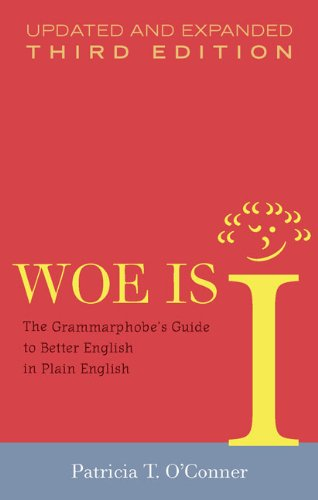 Woe Is I: The Grammarphobe's Guide to Better English in Plain English, 3rd Edition: Patricia T. O'Conner: 9781594488900: Amazon.com: Books