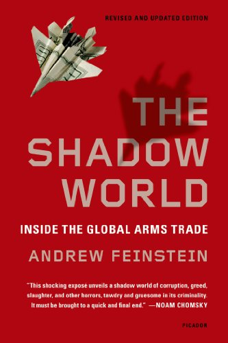 The Shadow World: Inside the Global Arms Trade: Andrew Feinstein: 9781250013958: Amazon.com: Books