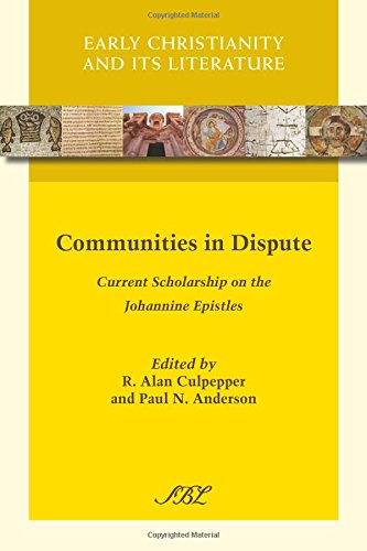 Communities In Dispute: Current Scholarship On The Johannine Epistles (Early Christianity And Its Literature)