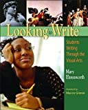 Looking to Write : Students Writing Through the Visual Arts [Paperback] [2003] 1 Ed. Mary Ehrenworth