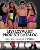 img - for Mysexywaist Product Catalog : Designs, Colors and Prices (Paperback)--by Shelea Newson-Roberts [2015 Edition] book / textbook / text book