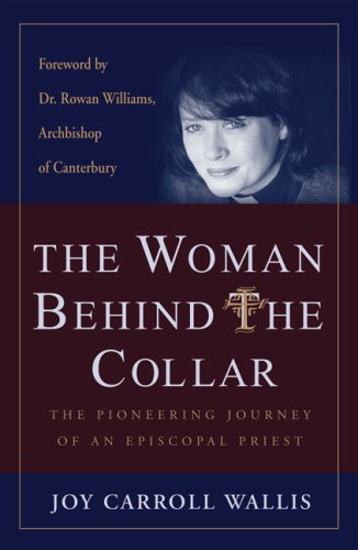 The Woman Behind the Collar: The Pioneering Journey of an Episcopal Priest: Joy Carroll Wallis, Dr. Rowan Williams Archbishop of Canterbury: 9780824522650: Amazon.com: Books