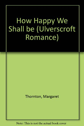 How Happy We Shall Be (Ulverscroft Romance)
