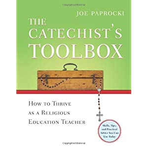 The Catechist's Toolbox: How to Thrive as a Religious Education Teacher Joe Paprocki DMin and Doug Hall