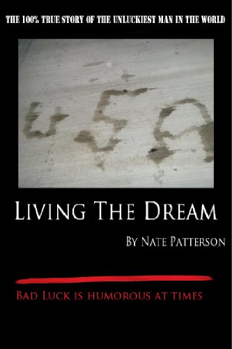 Book: Living the Dream - The 100% True Story of the Unluckiest Man in the World - Bad Luck is Humorous at Times by Nate Patterson